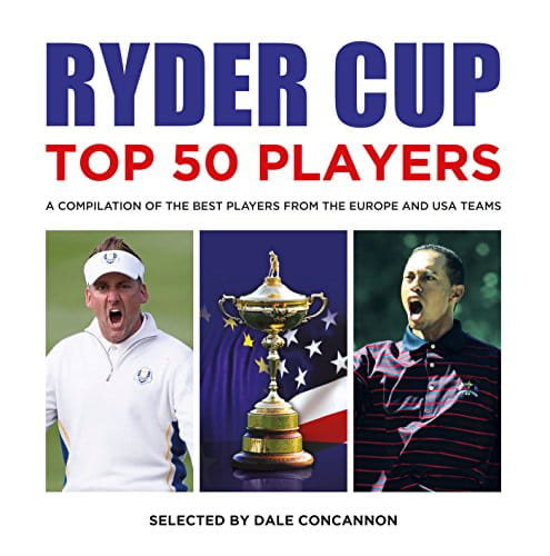 Cover Ryder Cup Top 50 Players: A Compilation of the Best Players from the Europe and USA teams, Dale Concannon (Kindle Ausgabe)